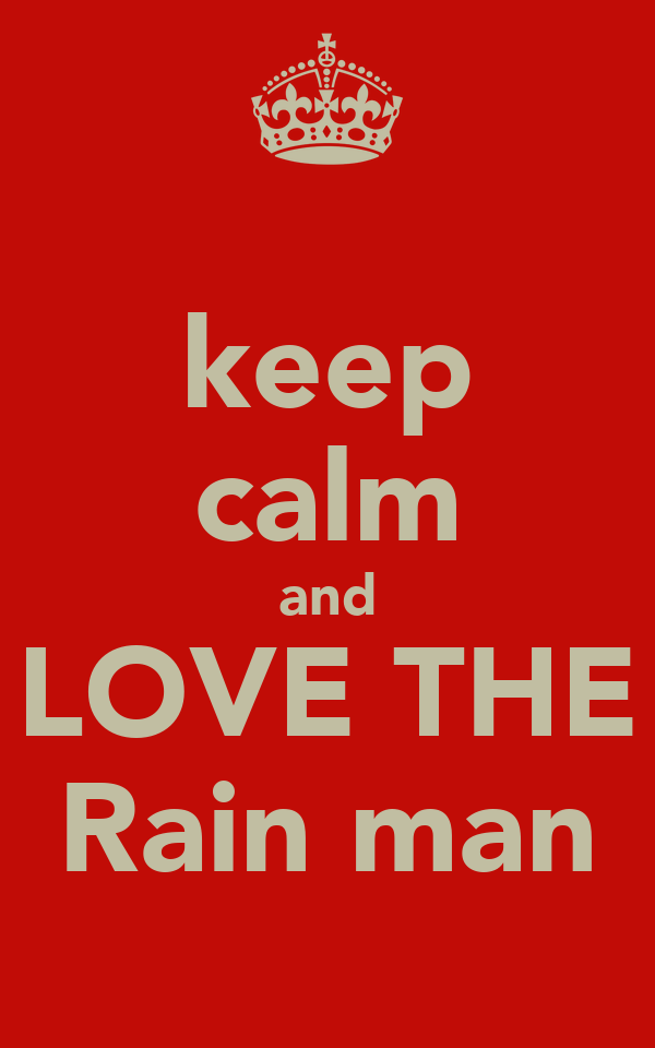 keep calm and LOVE THE Rain man