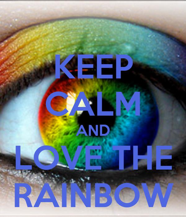 KEEP CALM AND LOVE THE RAINBOW