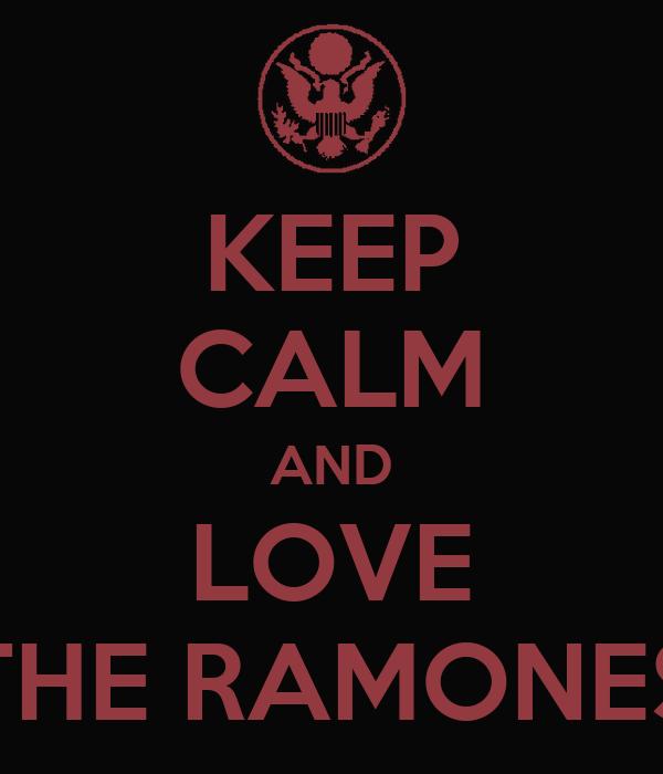 KEEP CALM AND LOVE THE RAMONES