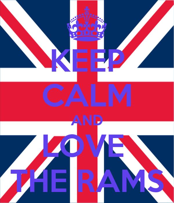 KEEP CALM AND LOVE  THE RAMS