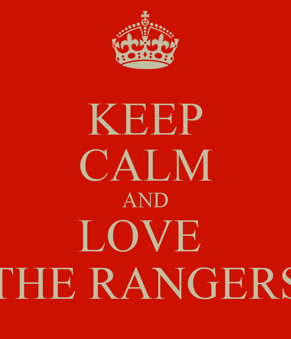 KEEP CALM AND LOVE  THE RANGERS