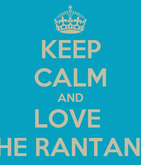 KEEP CALM AND LOVE  THE RANTANG