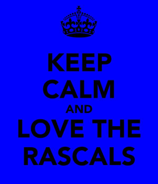 KEEP CALM AND LOVE THE RASCALS