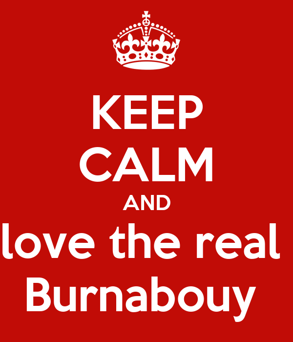 KEEP CALM AND love the real  Burnabouy