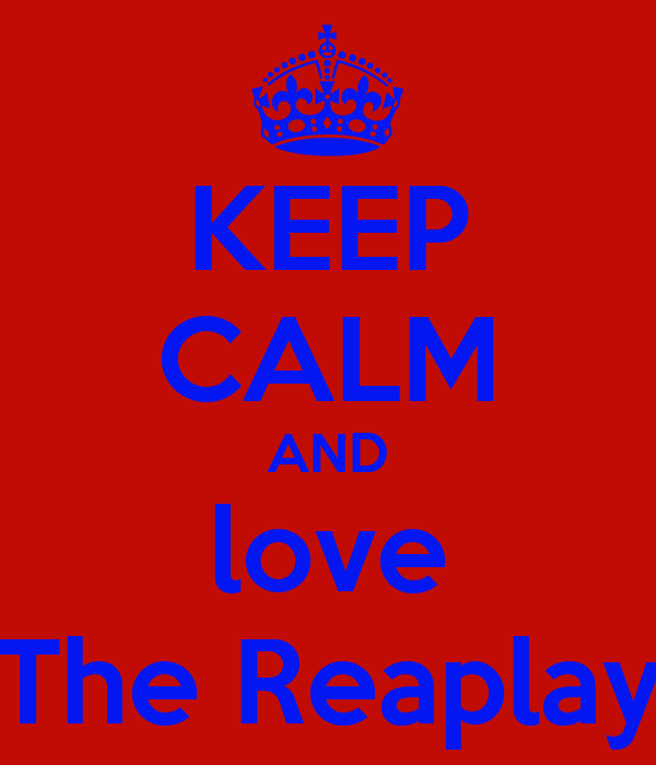 KEEP CALM AND love The Reaplay