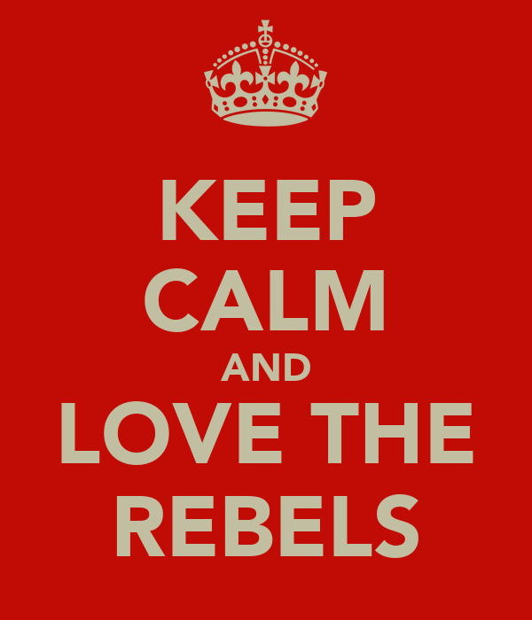 KEEP CALM AND LOVE THE REBELS