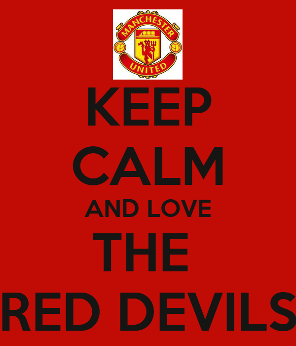 KEEP CALM AND LOVE THE  RED DEVILS
