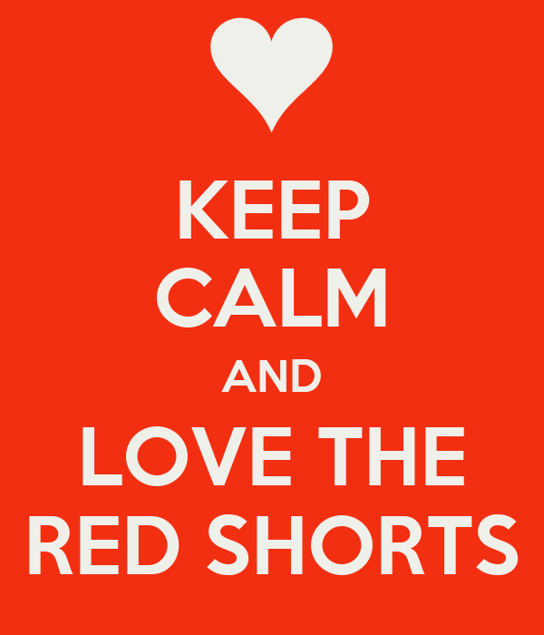 KEEP CALM AND LOVE THE RED SHORTS