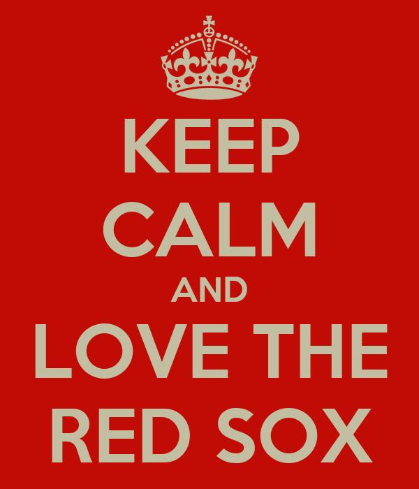 KEEP CALM AND LOVE THE RED SOX