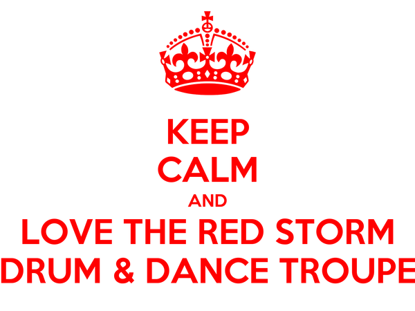 KEEP CALM AND LOVE THE RED STORM DRUM & DANCE TROUPE