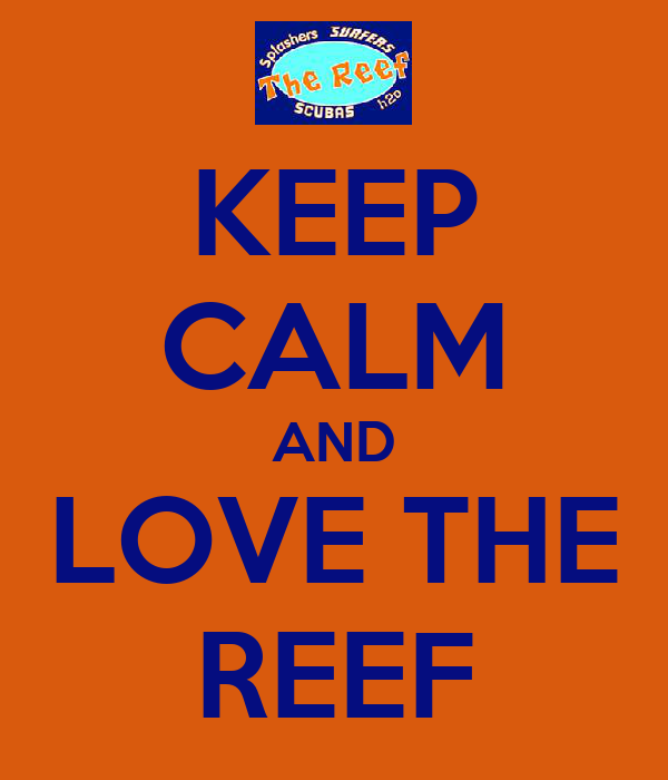KEEP CALM AND LOVE THE REEF
