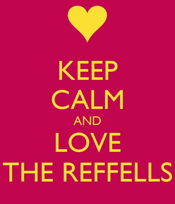 KEEP CALM AND LOVE THE REFFELLS