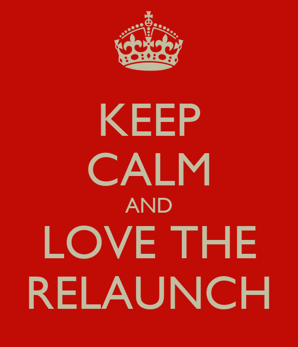 KEEP CALM AND LOVE THE RELAUNCH