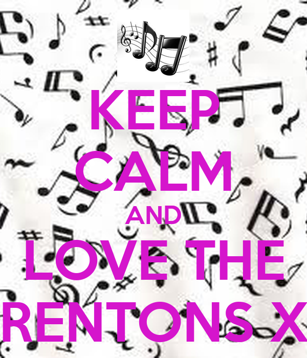 KEEP CALM AND LOVE THE RENTONS X