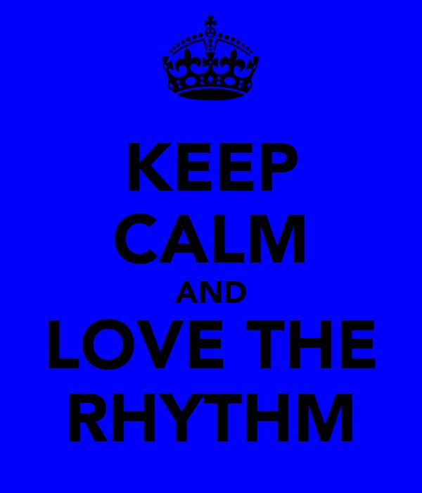 KEEP CALM AND LOVE THE RHYTHM