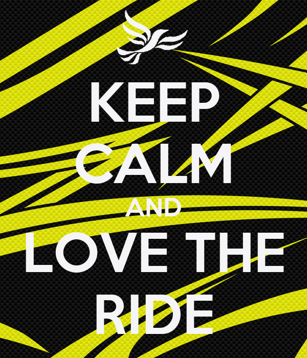 KEEP CALM AND LOVE THE RIDE