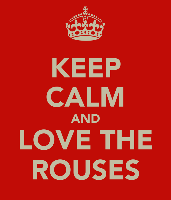 KEEP CALM AND LOVE THE ROUSES