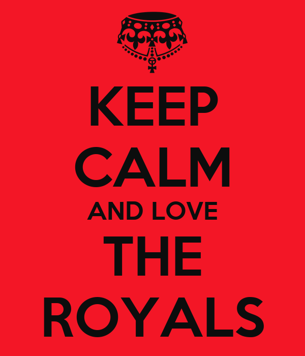 KEEP CALM AND LOVE THE ROYALS