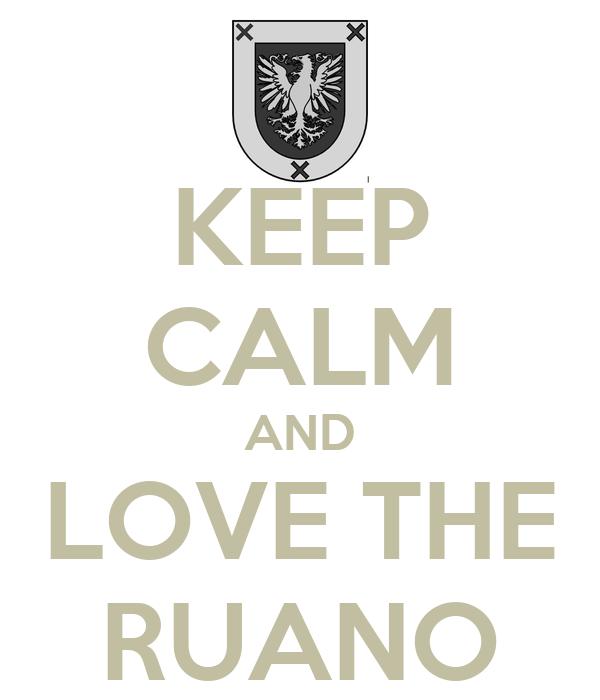 KEEP CALM AND LOVE THE RUANO