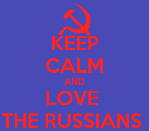 KEEP CALM AND LOVE  THE RUSSIANS
