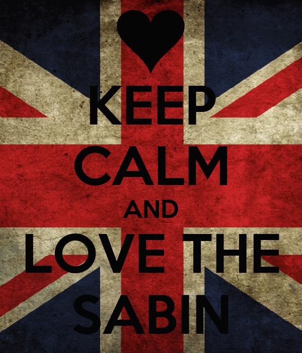 KEEP CALM AND LOVE THE SABIN