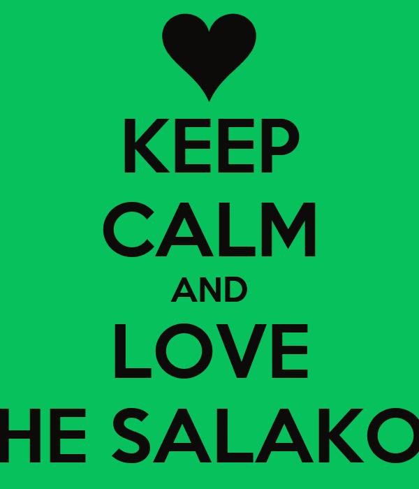 KEEP CALM AND LOVE THE SALAKOS