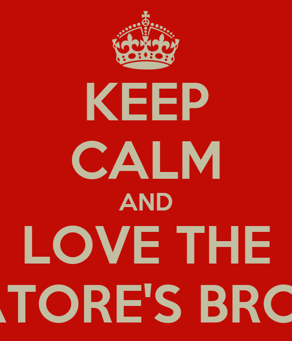 KEEP CALM AND LOVE THE SALVATORE'S BROTHERS