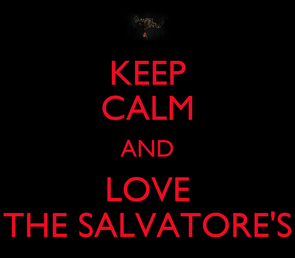 KEEP CALM AND LOVE THE SALVATORE'S