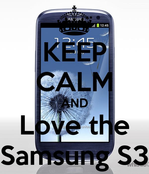 KEEP CALM AND Love the Samsung S3