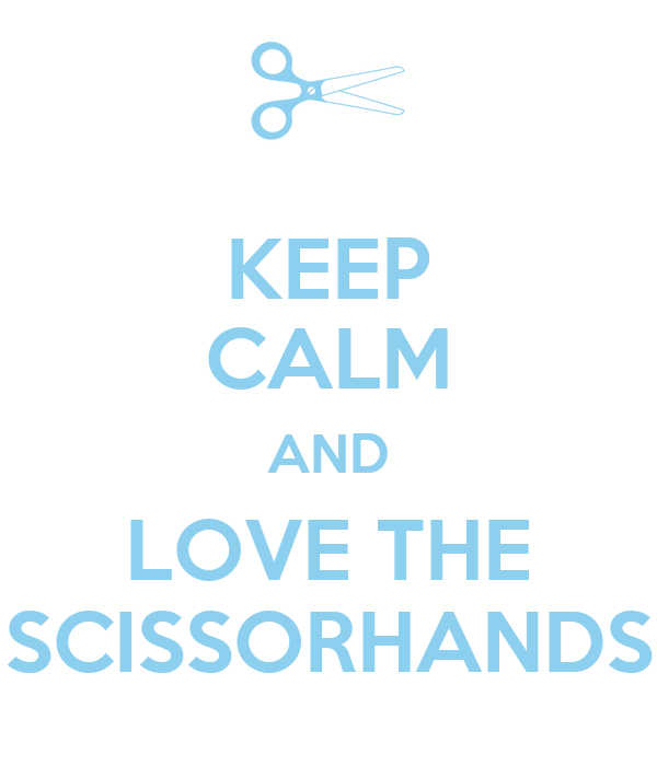 KEEP CALM AND LOVE THE SCISSORHANDS