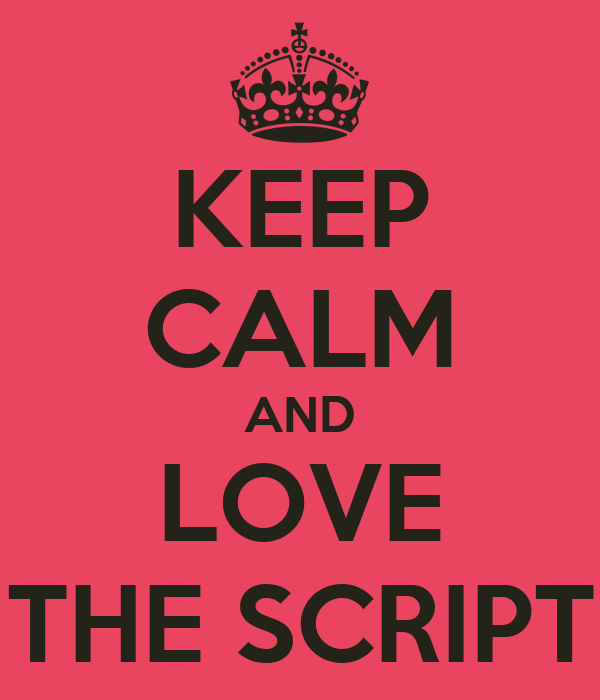 KEEP CALM AND LOVE THE SCRIPT