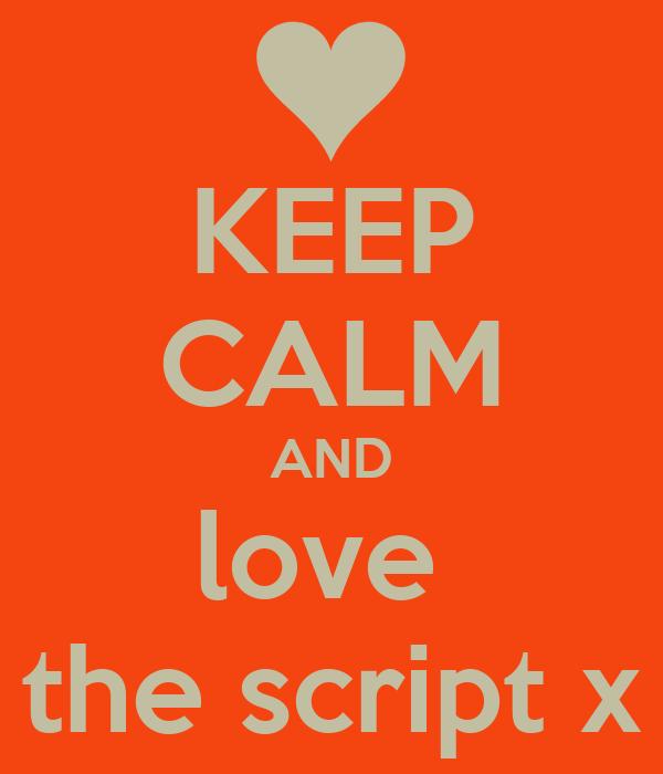 KEEP CALM AND love  the script x