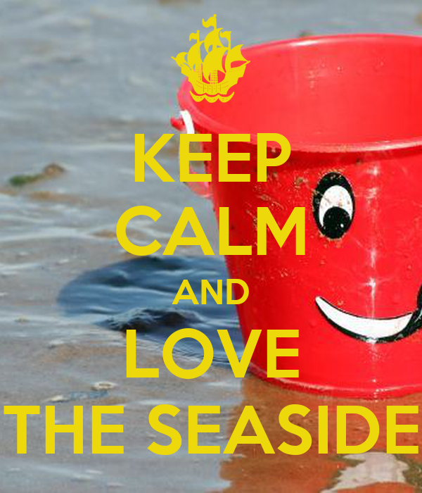 KEEP CALM AND LOVE THE SEASIDE