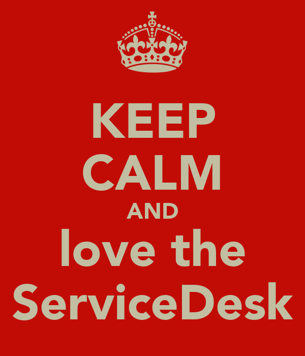 KEEP CALM AND love the ServiceDesk