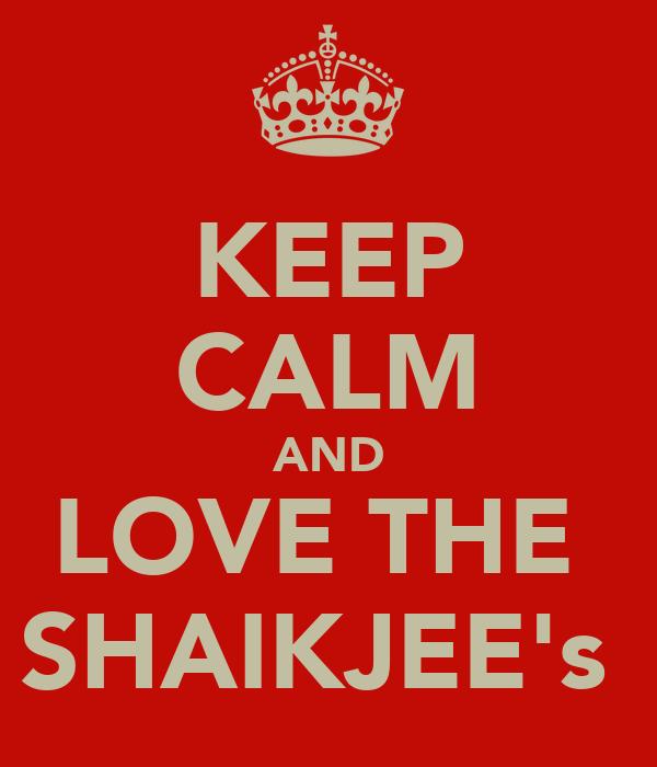 KEEP CALM AND LOVE THE  SHAIKJEE's