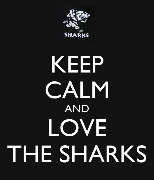 KEEP CALM AND LOVE THE SHARKS