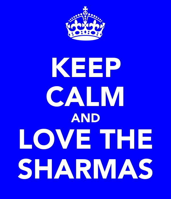 KEEP CALM AND LOVE THE SHARMAS