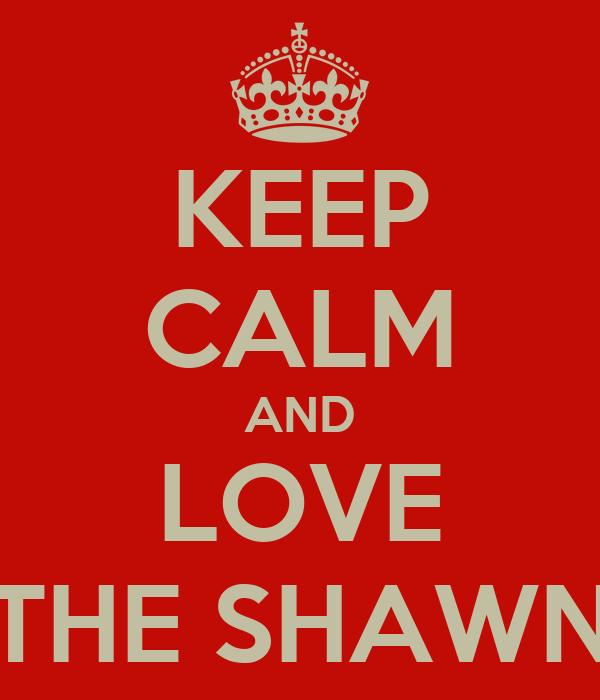 KEEP CALM AND LOVE THE SHAWN
