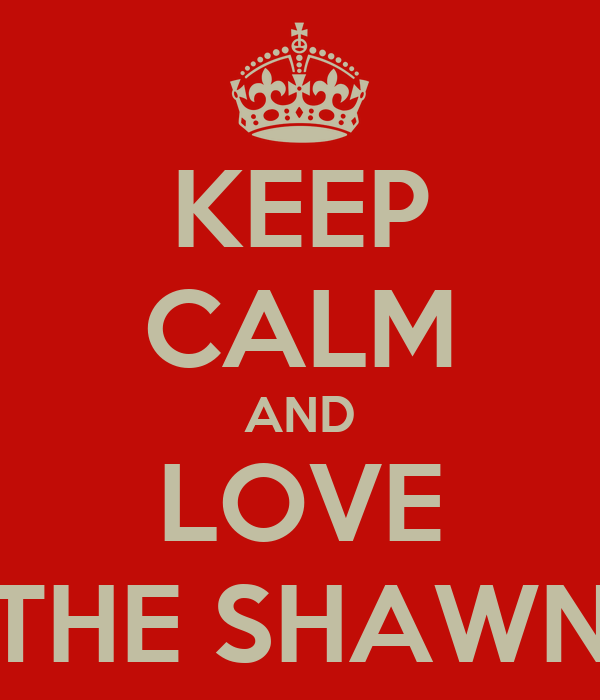KEEP CALM AND LOVE THE SHAWN