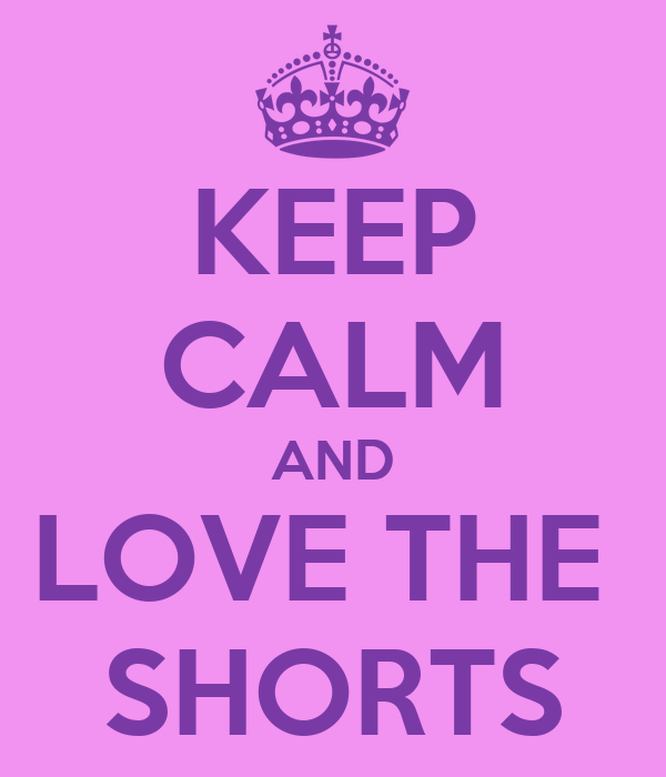 KEEP CALM AND LOVE THE  SHORTS