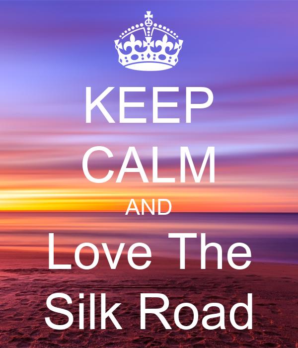 KEEP CALM AND Love The Silk Road