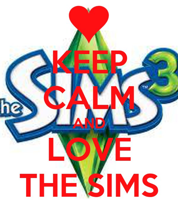 KEEP CALM AND LOVE THE SIMS