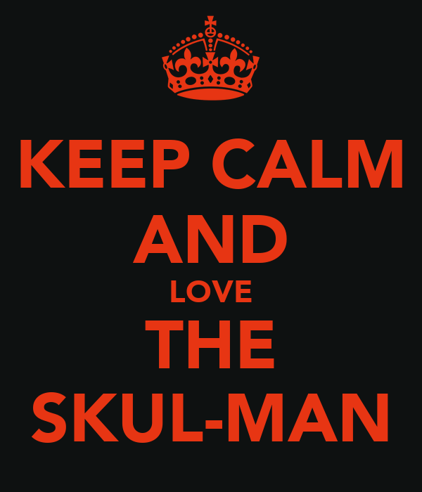 KEEP CALM AND LOVE THE SKUL-MAN