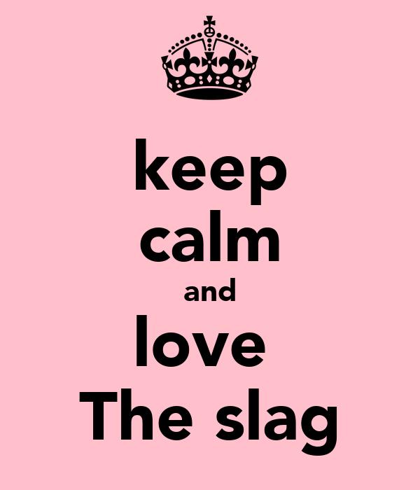 keep calm and love  The slag