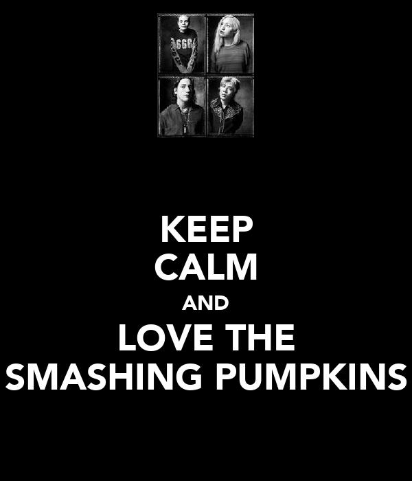 KEEP CALM AND LOVE THE SMASHING PUMPKINS