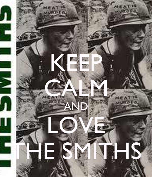 KEEP CALM AND LOVE THE SMITHS