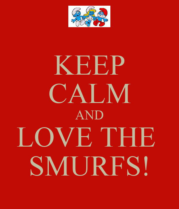 KEEP CALM AND LOVE THE  SMURFS!