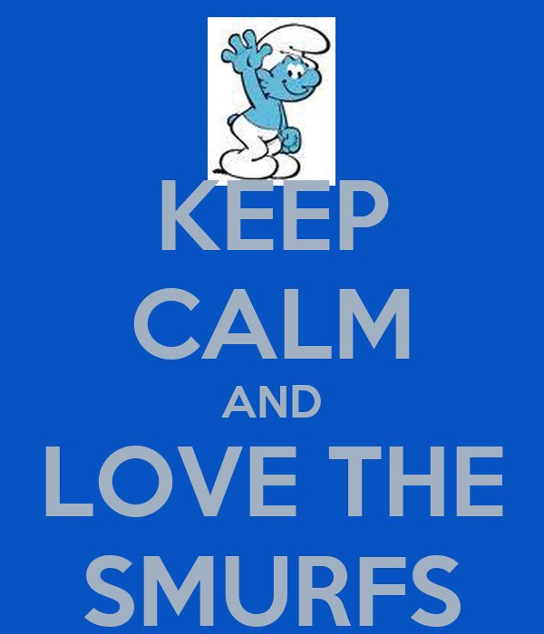 KEEP CALM AND LOVE THE SMURFS