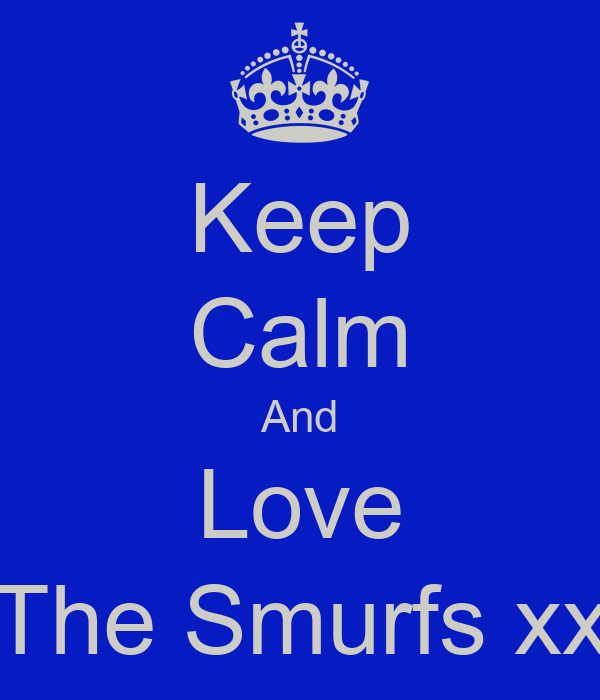 Keep Calm And Love The Smurfs xx