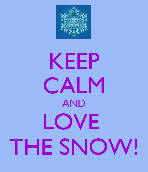 KEEP CALM AND LOVE  THE SNOW!